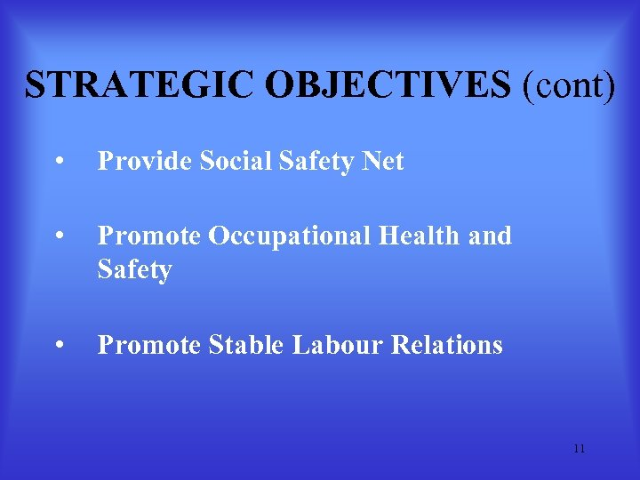 STRATEGIC OBJECTIVES (cont) • Provide Social Safety Net • Promote Occupational Health and Safety