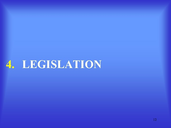 4. LEGISLATION 12