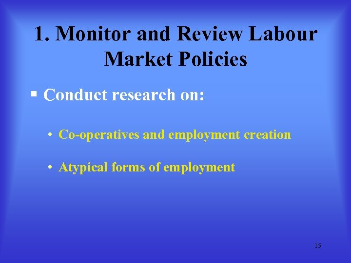 1. Monitor and Review Labour Market Policies § Conduct research on: • Co-operatives and