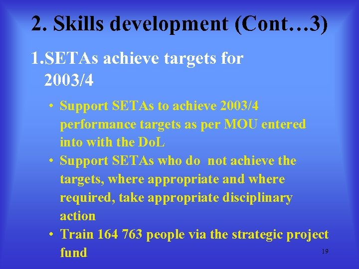 2. Skills development (Cont… 3) 1. SETAs achieve targets for 2003/4 • Support SETAs