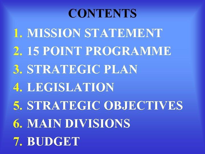 CONTENTS 1. 2. 3. 4. 5. 6. 7. MISSION STATEMENT 15 POINT PROGRAMME STRATEGIC