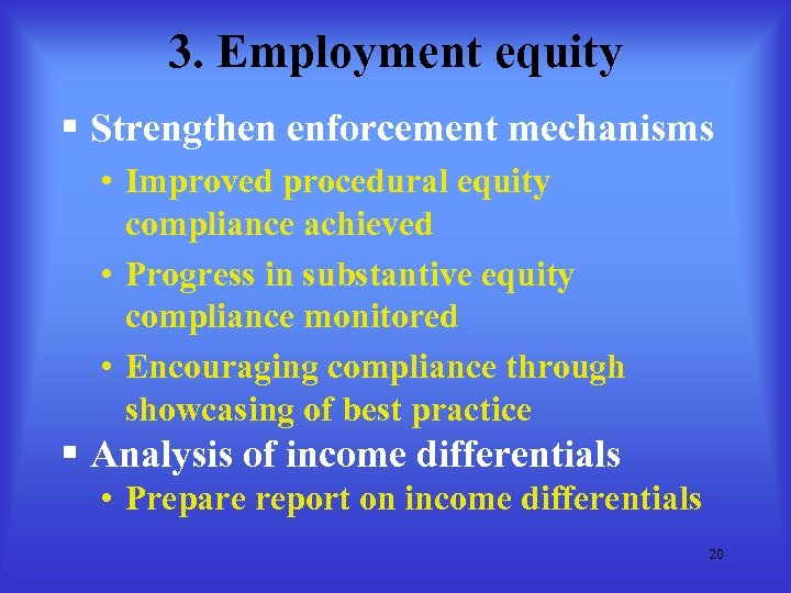 3. Employment equity § Strengthen enforcement mechanisms • Improved procedural equity compliance achieved •