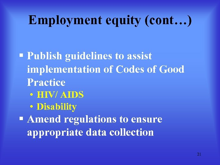 Employment equity (cont…) § Publish guidelines to assist implementation of Codes of Good Practice