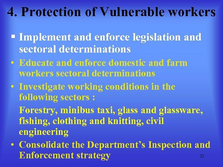 4. Protection of Vulnerable workers § Implement and enforce legislation and sectoral determinations •