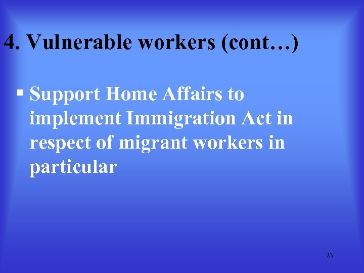 4. Vulnerable workers (cont…) § Support Home Affairs to implement Immigration Act in respect