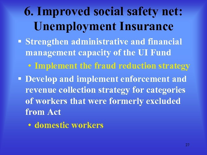 6. Improved social safety net: Unemployment Insurance § Strengthen administrative and financial management capacity