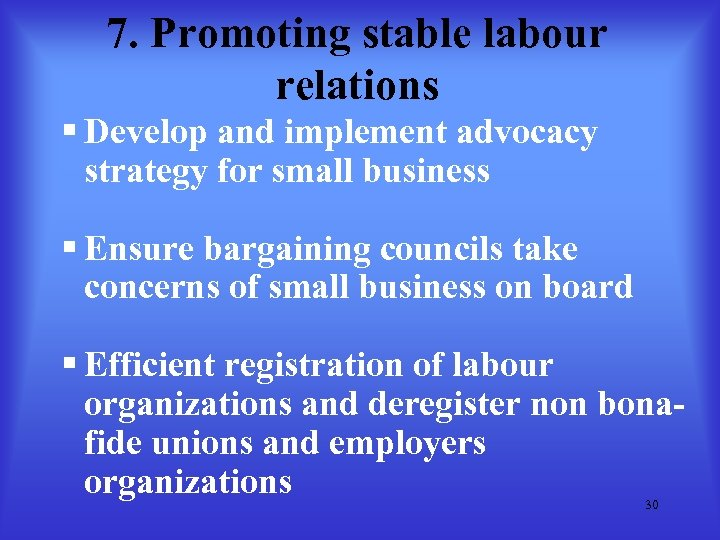7. Promoting stable labour relations § Develop and implement advocacy strategy for small business