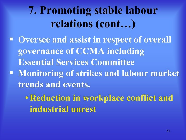 7. Promoting stable labour relations (cont…) § Oversee and assist in respect of overall
