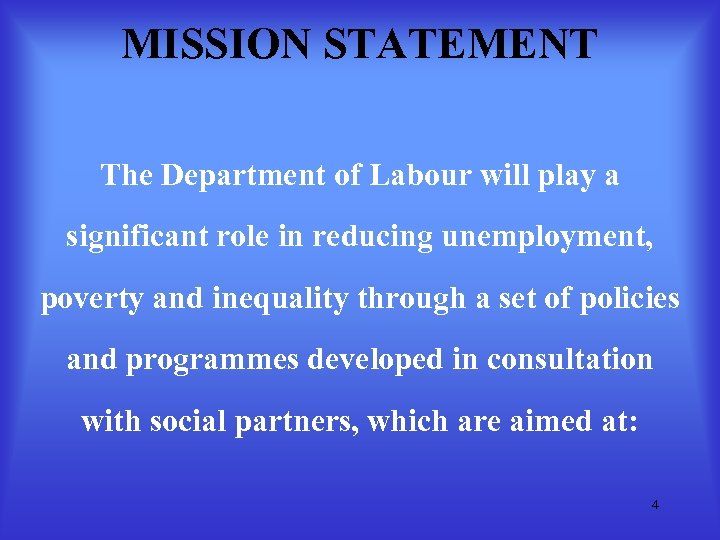 MISSION STATEMENT The Department of Labour will play a significant role in reducing unemployment,