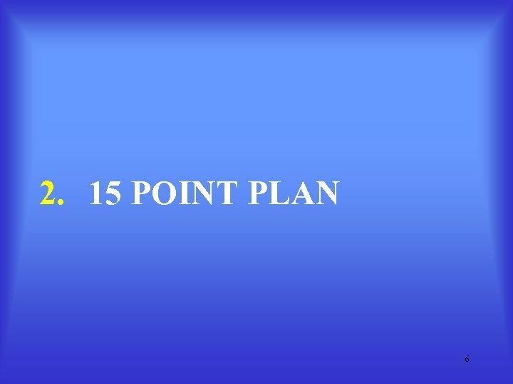 2. 15 POINT PLAN 6