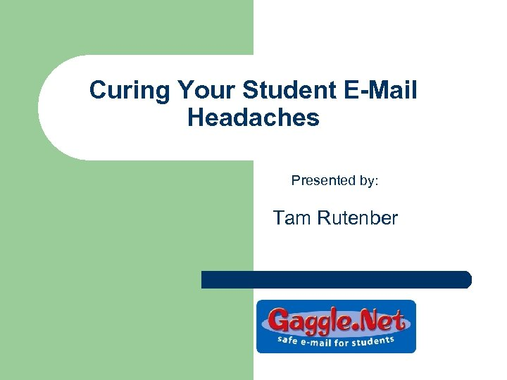 Curing Your Student E-Mail Headaches Presented by: Tam Rutenber