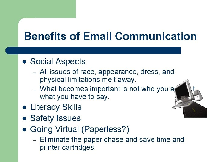 Benefits of Email Communication l Social Aspects – – l l l All issues