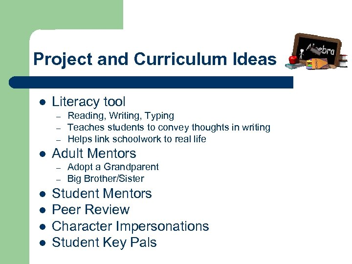 Project and Curriculum Ideas l Literacy tool – – – l Adult Mentors –