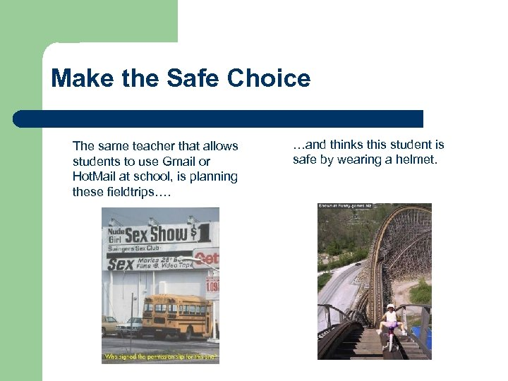 Make the Safe Choice The same teacher that allows students to use Gmail or