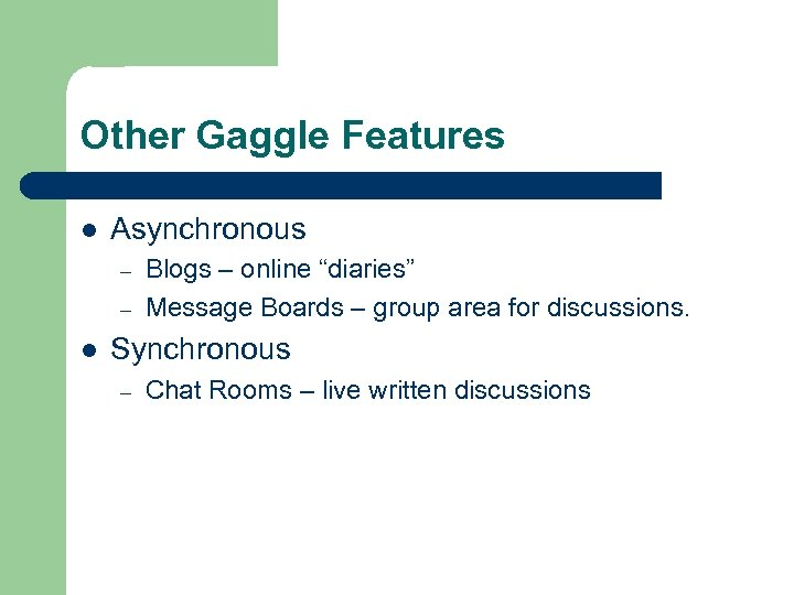 """Other Gaggle Features l Asynchronous – – l Blogs – online """"diaries"""" Message Boards"""