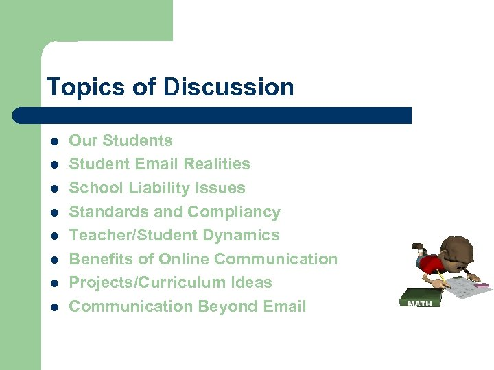 Topics of Discussion l l l l Our Students Student Email Realities School Liability