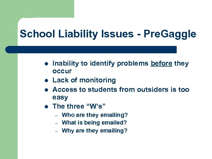 School Liability Issues - Pre. Gaggle l l Inability to identify problems before they