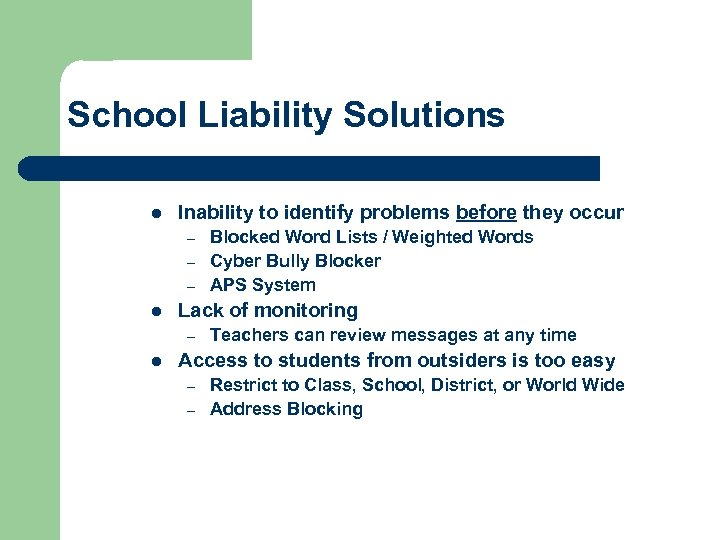 School Liability Solutions l Inability to identify problems before they occur – – –