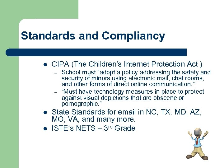 Standards and Compliancy l CIPA (The Children's Internet Protection Act ) – – l