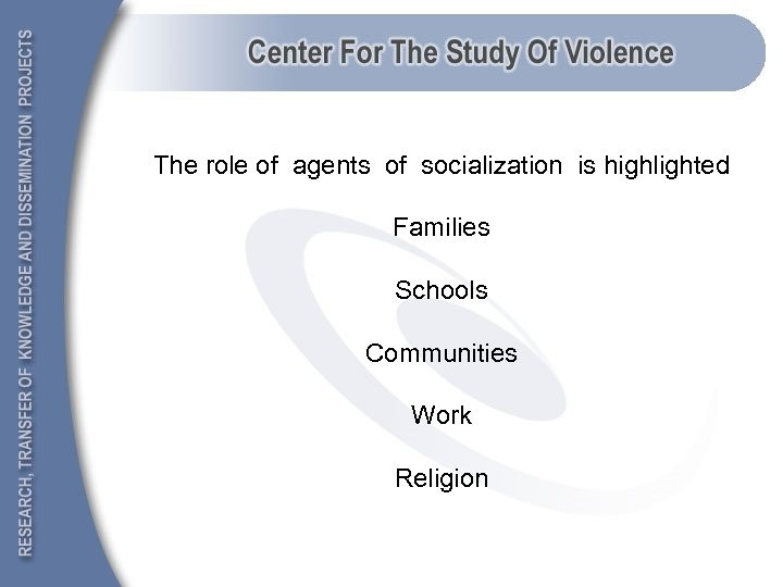 The role of agents of socialization is highlighted Families Schools Communities Work Religion