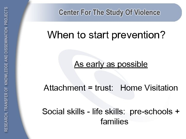 When to start prevention? As early as possible Attachment = trust: Home Visitation Social