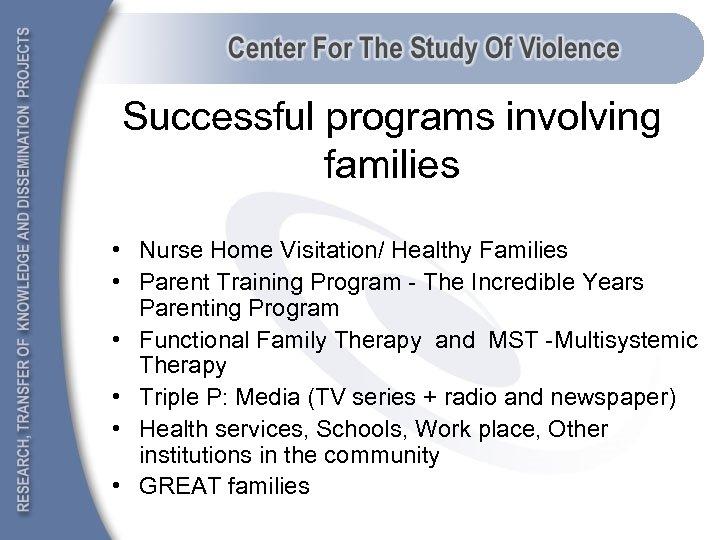 Successful programs involving families • Nurse Home Visitation/ Healthy Families • Parent Training Program