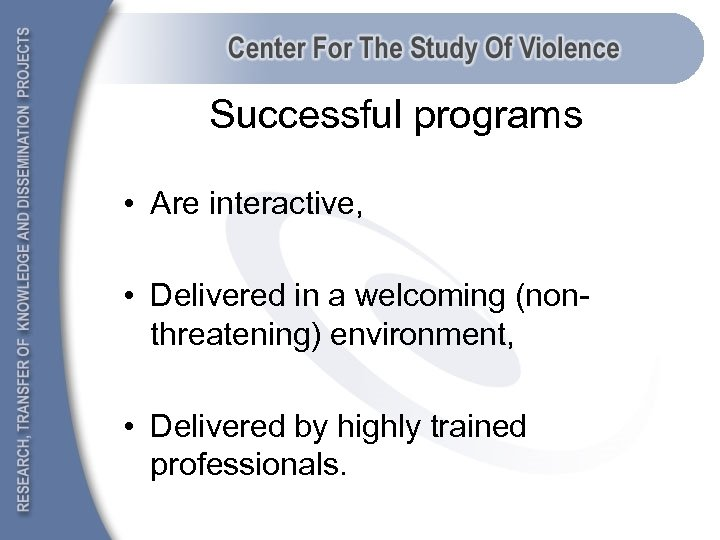Successful programs • Are interactive, • Delivered in a welcoming (nonthreatening) environment, • Delivered