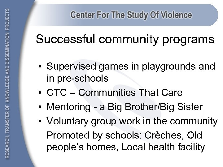 Successful community programs • Supervised games in playgrounds and in pre-schools • CTC –