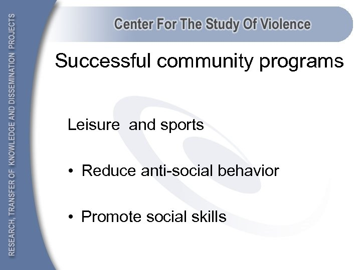 Successful community programs Leisure and sports • Reduce anti-social behavior • Promote social skills
