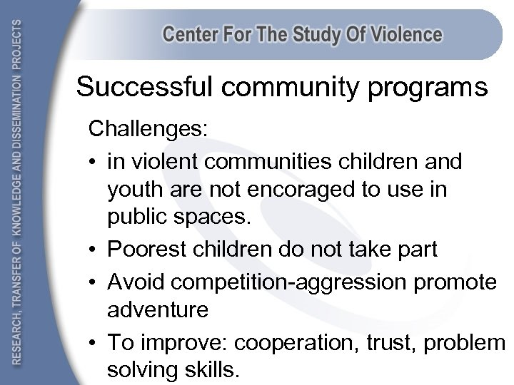 Successful community programs Challenges: • in violent communities children and youth are not encoraged