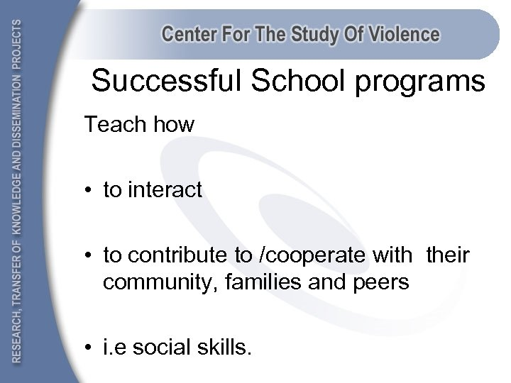 Successful School programs Teach how • to interact • to contribute to /cooperate with