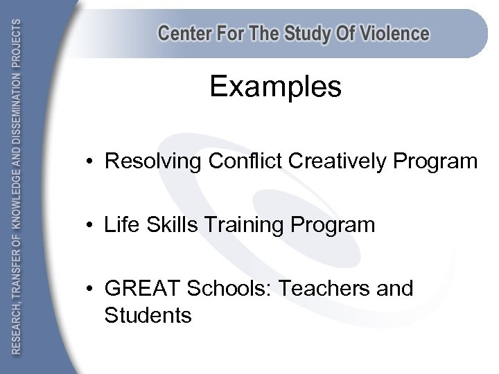 Examples • Resolving Conflict Creatively Program • Life Skills Training Program • GREAT Schools: