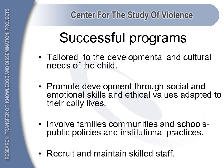 Successful programs • Tailored to the developmental and cultural needs of the child. •
