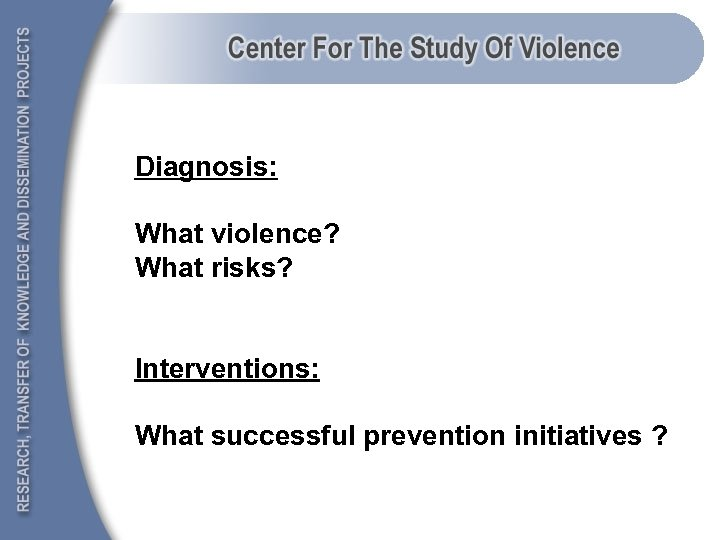Diagnosis: What violence? What risks? Interventions: What successful prevention initiatives ?