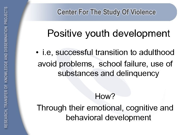 Positive youth development • i. e, successful transition to adulthood avoid problems, school failure,