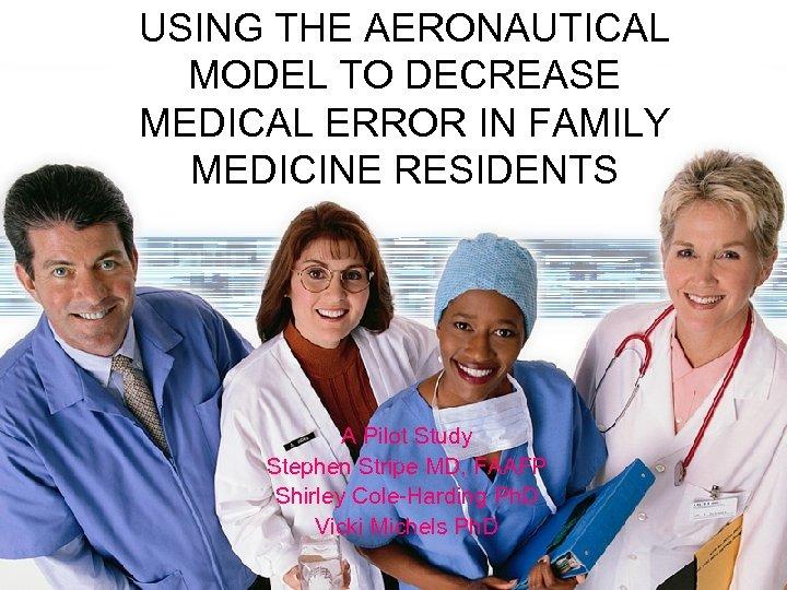 USING THE AERONAUTICAL MODEL TO DECREASE MEDICAL ERROR IN FAMILY MEDICINE RESIDENTS A Pilot