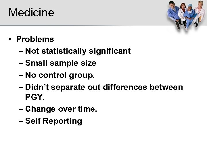 Medicine • Problems – Not statistically significant – Small sample size – No control