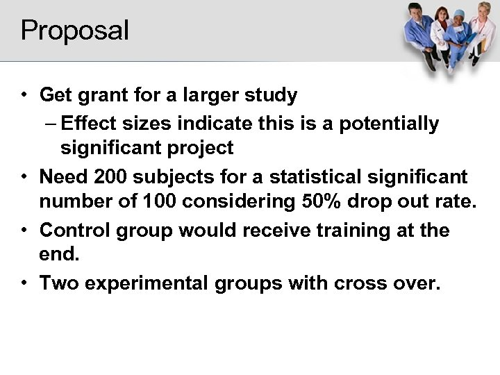 Proposal • Get grant for a larger study – Effect sizes indicate this is