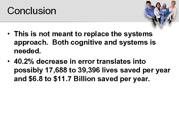 Conclusion • This is not meant to replace the systems approach. Both cognitive and