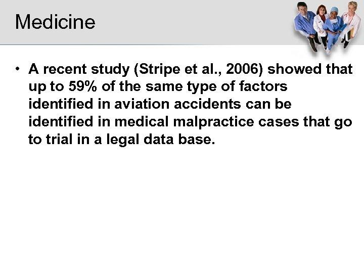 Medicine • A recent study (Stripe et al. , 2006) showed that up to