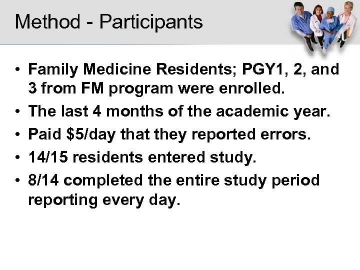 Method - Participants • Family Medicine Residents; PGY 1, 2, and 3 from FM