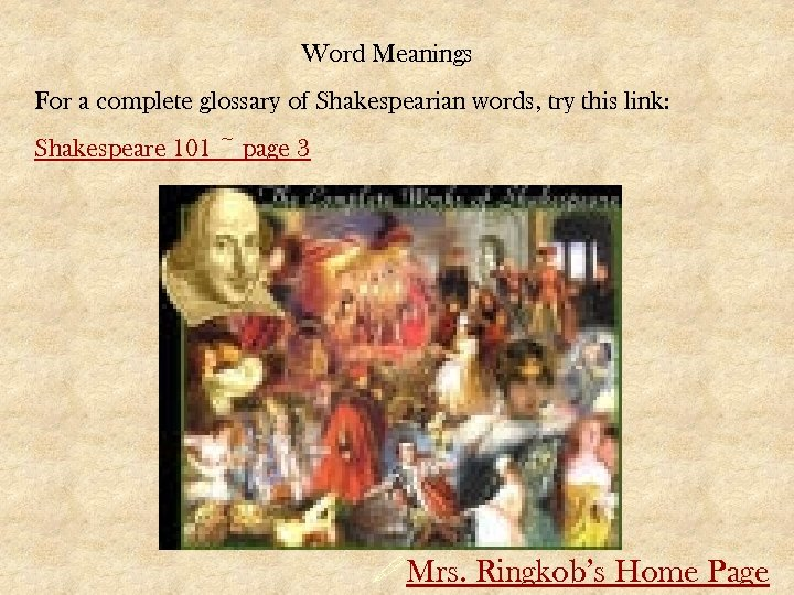 Word Meanings For a complete glossary of Shakespearian words, try this link: Shakespeare 101