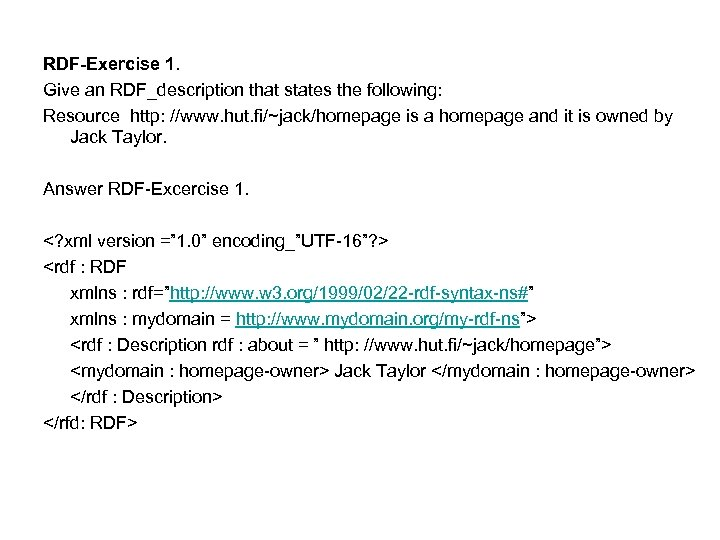 RDF-Exercise 1. Give an RDF_description that states the following: Resource http: //www. hut. fi/~jack/homepage