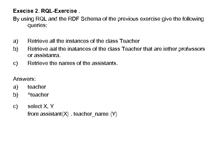 Execise 2. RQL-Exercise. By using RQL and the RDF Schema of the previous exercise