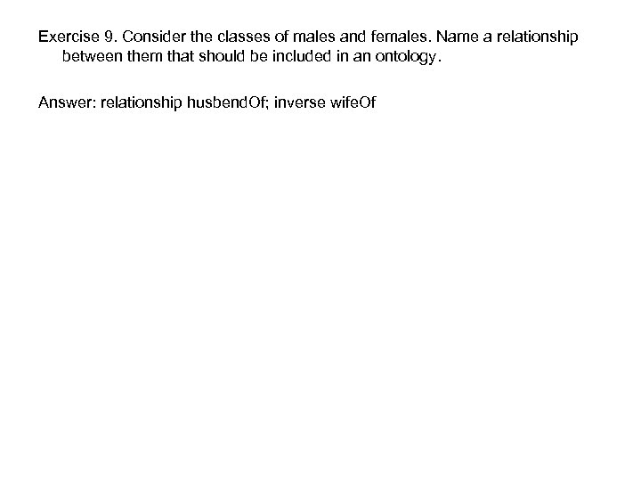 Exercise 9. Consider the classes of males and females. Name a relationship between them