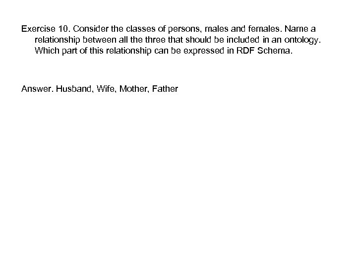 Exercise 10. Consider the classes of persons, males and females. Name a relationship between
