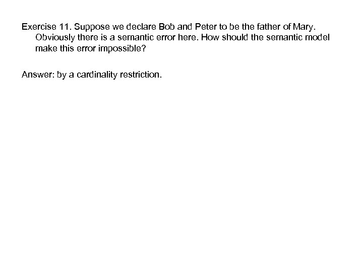 Exercise 11. Suppose we declare Bob and Peter to be the father of Mary.