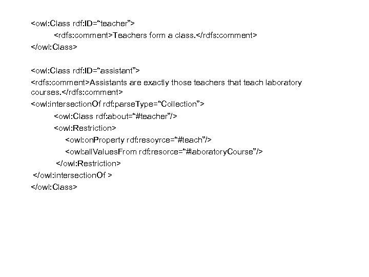 """<owl: Class rdf: ID=""""teacher""""> <rdfs: comment>Teachers form a class. </rdfs: comment> </owl: Class> <owl:"""