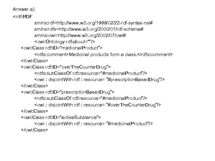 Answer a) <rdf: RDF xmlns: rdf=http: //www. w 3. org/1999/02/22 -rdf-syntax-nsl# xmlns: rdfs=http: //www.