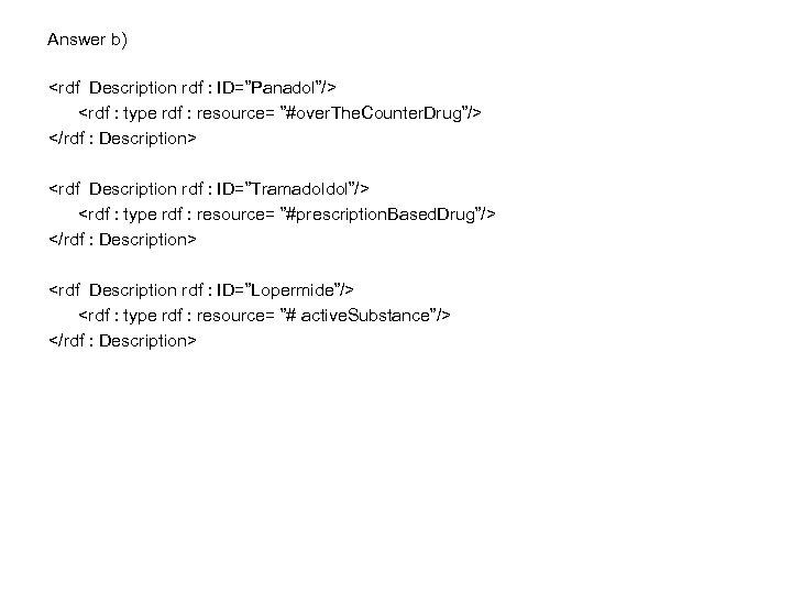 """Answer b) <rdf Description rdf : ID=""""Panadol""""/> <rdf : type rdf : resource= """"#over."""